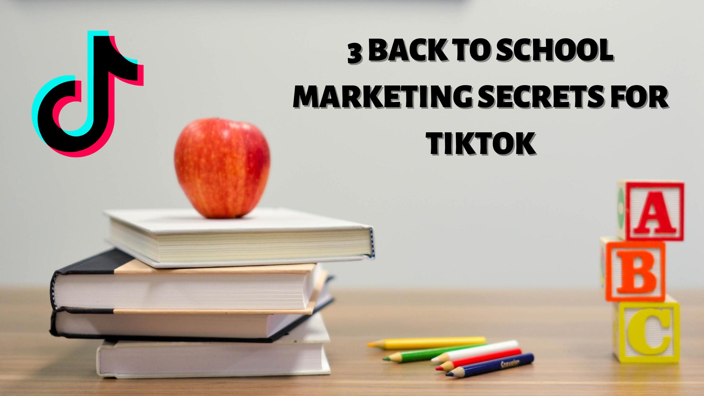 The 3 Secrets to Nailing Back To School Marketing on TikTok
