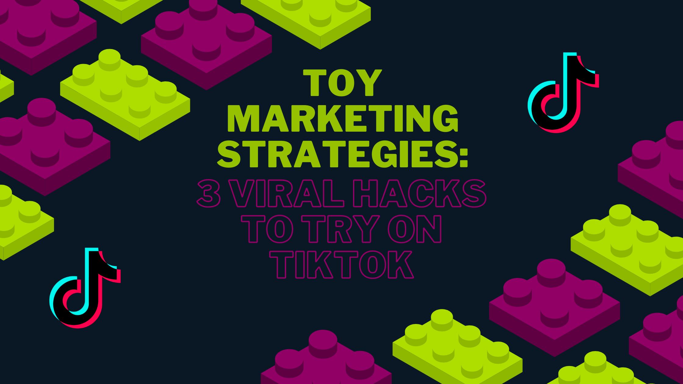 Toy Marketing Strategies: 3 Viral Hacks To Try On TikTok