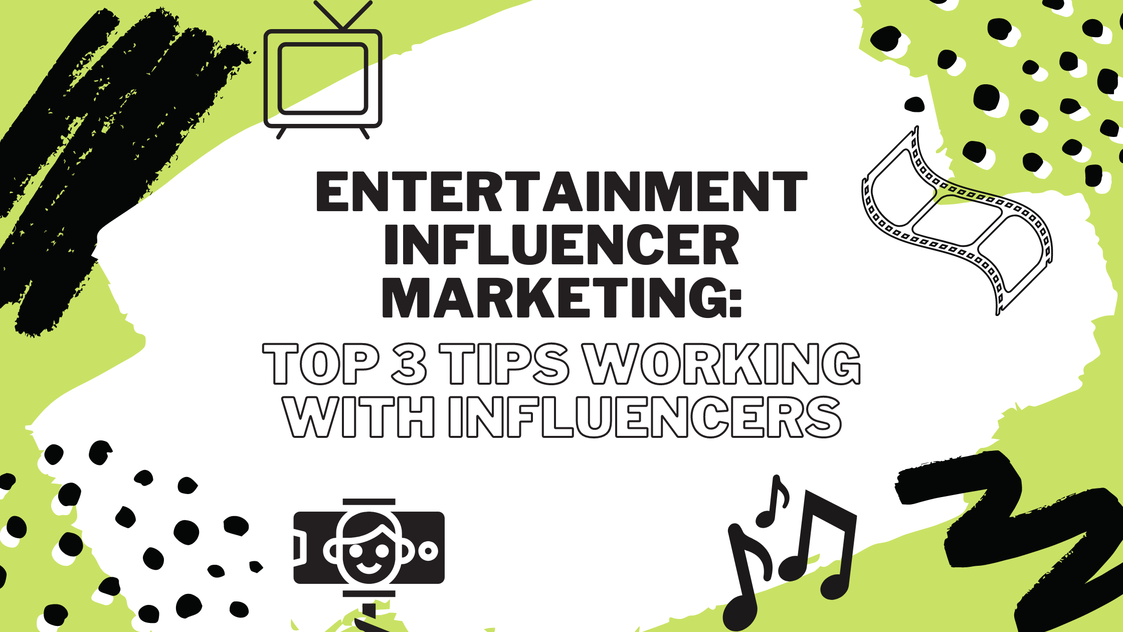 Entertainment Influencer Marketing: Top 3 Tips Working with Influencers