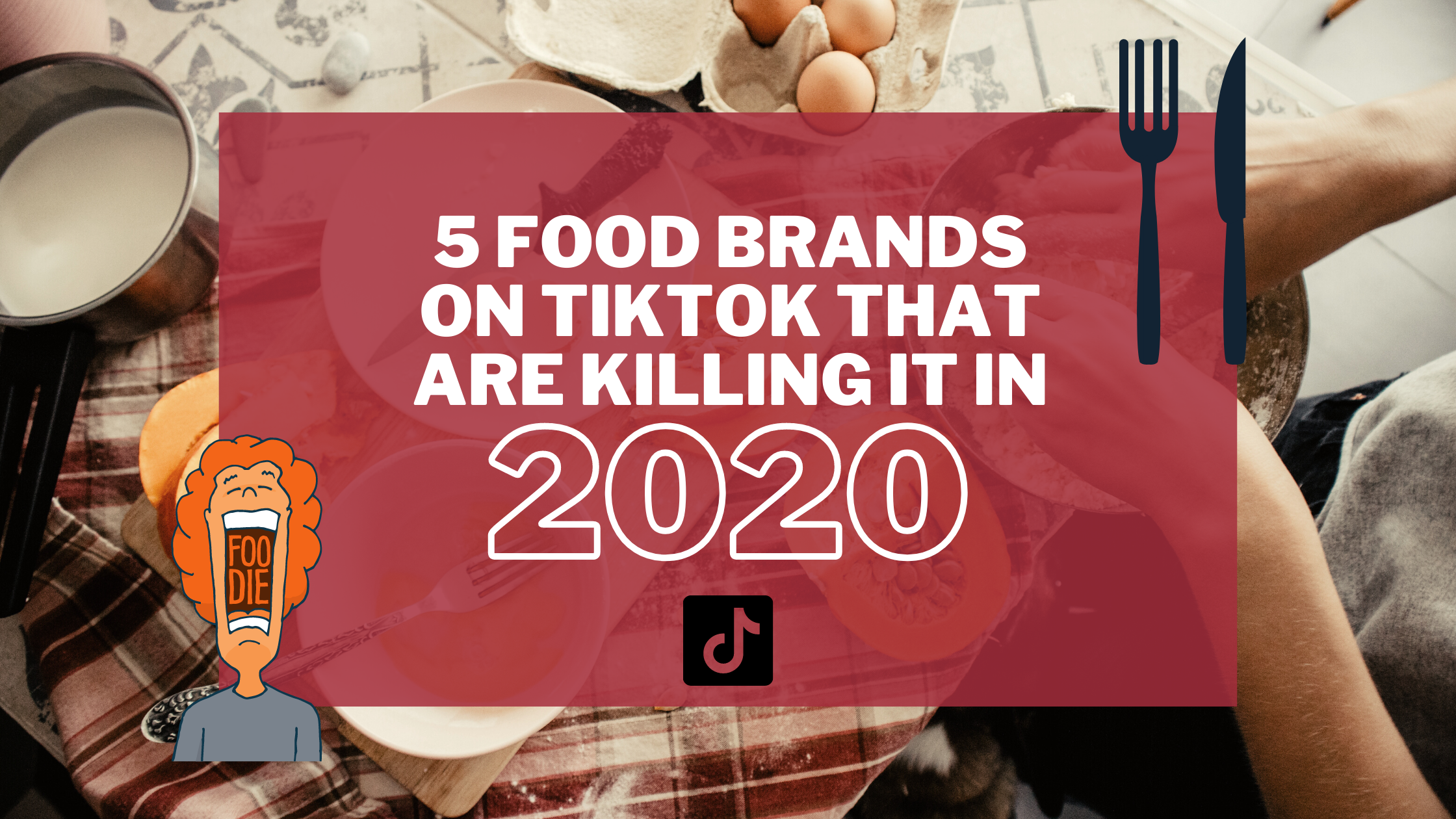 5 Food Brands on TikTok That Are Killing It In 2020