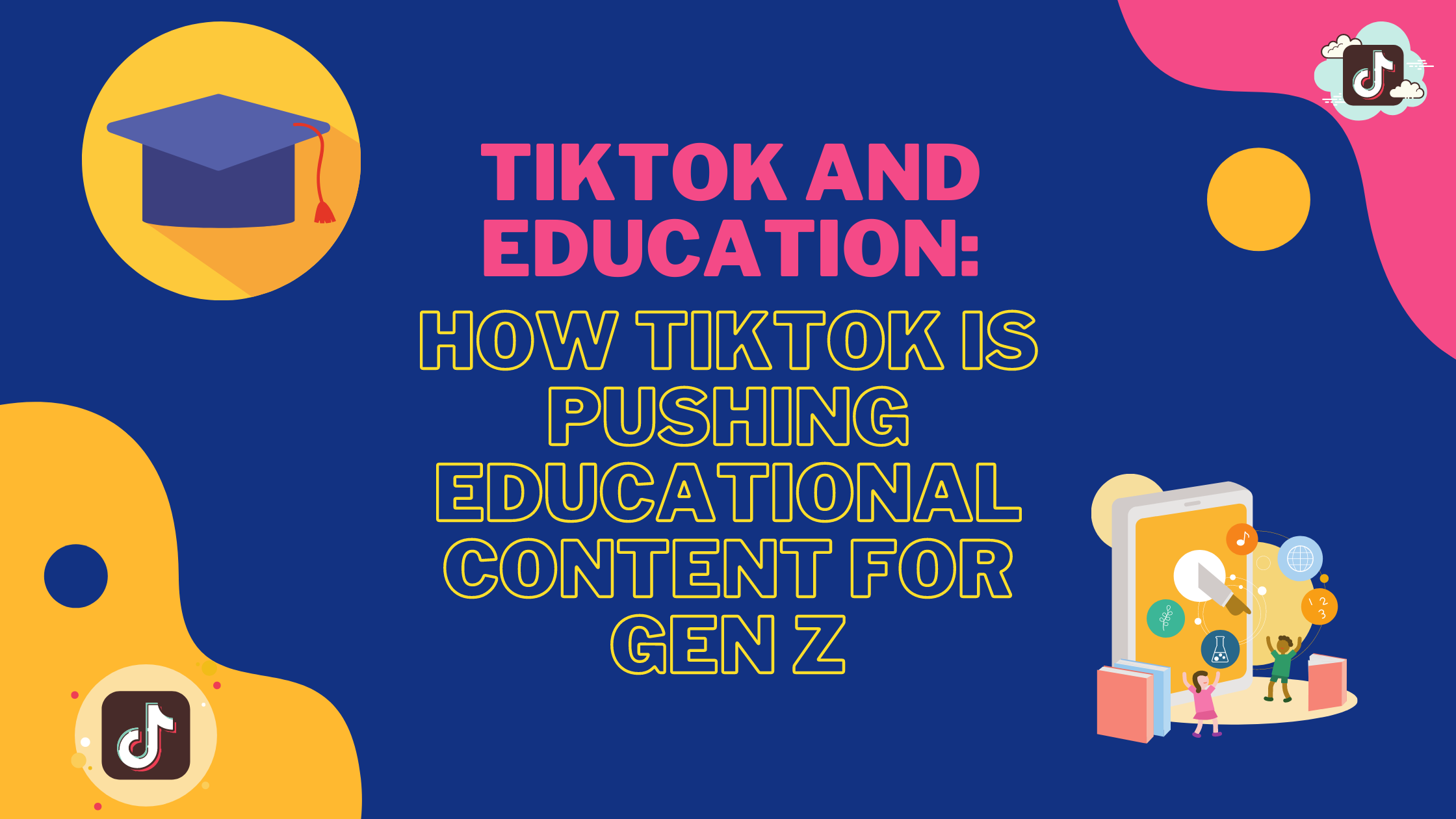 TikTok & Education: How TikTok Is Pushing Educational Content For Gen Z