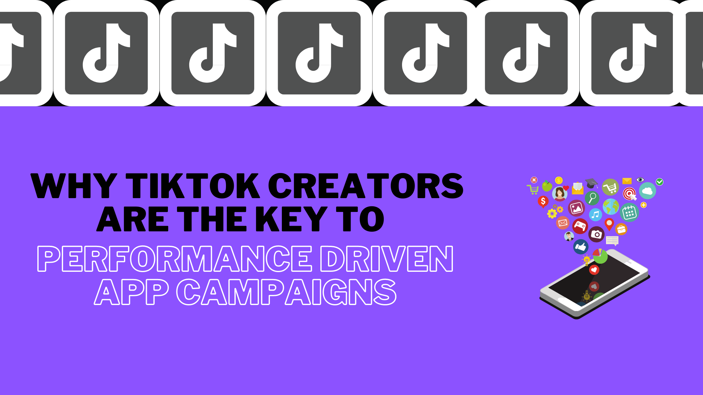 Why TikTok Creators Are The Key To Performance Driven App Campaigns