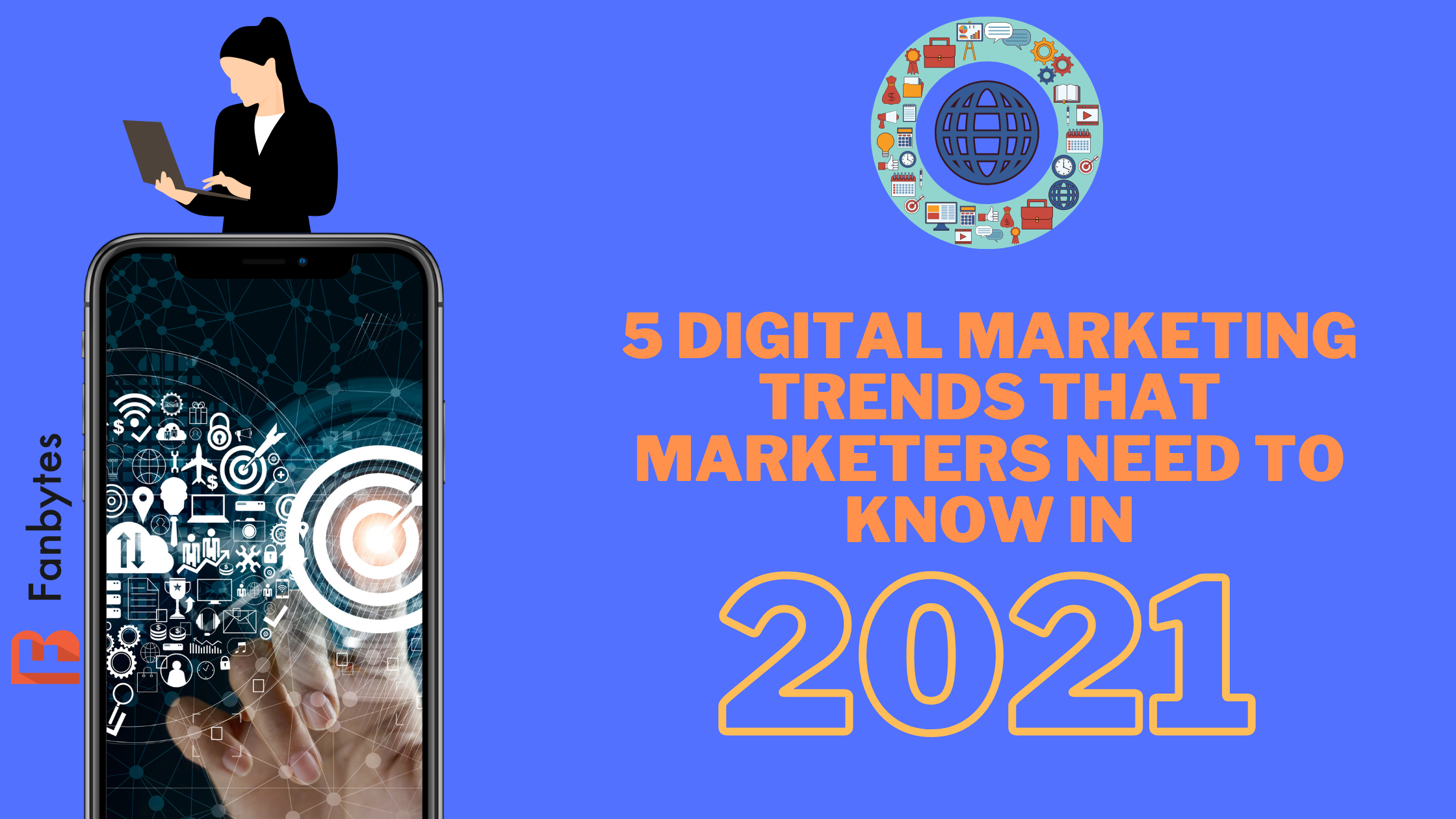 5 Digital Marketing Trends Marketers Need To Know In 2021