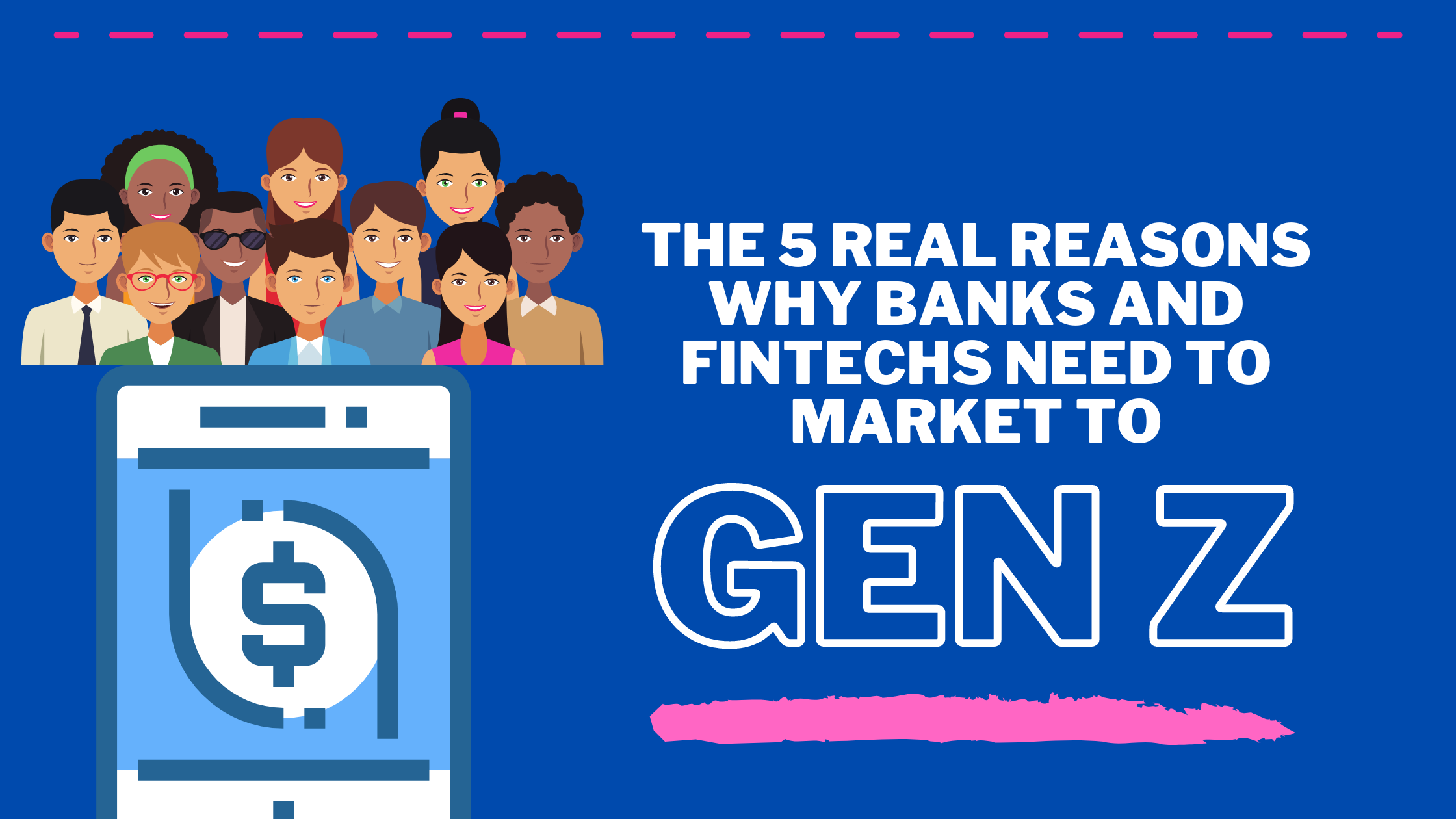 The 5 Real Reasons Why Banks and Fintechs Need To Market To Gen Z