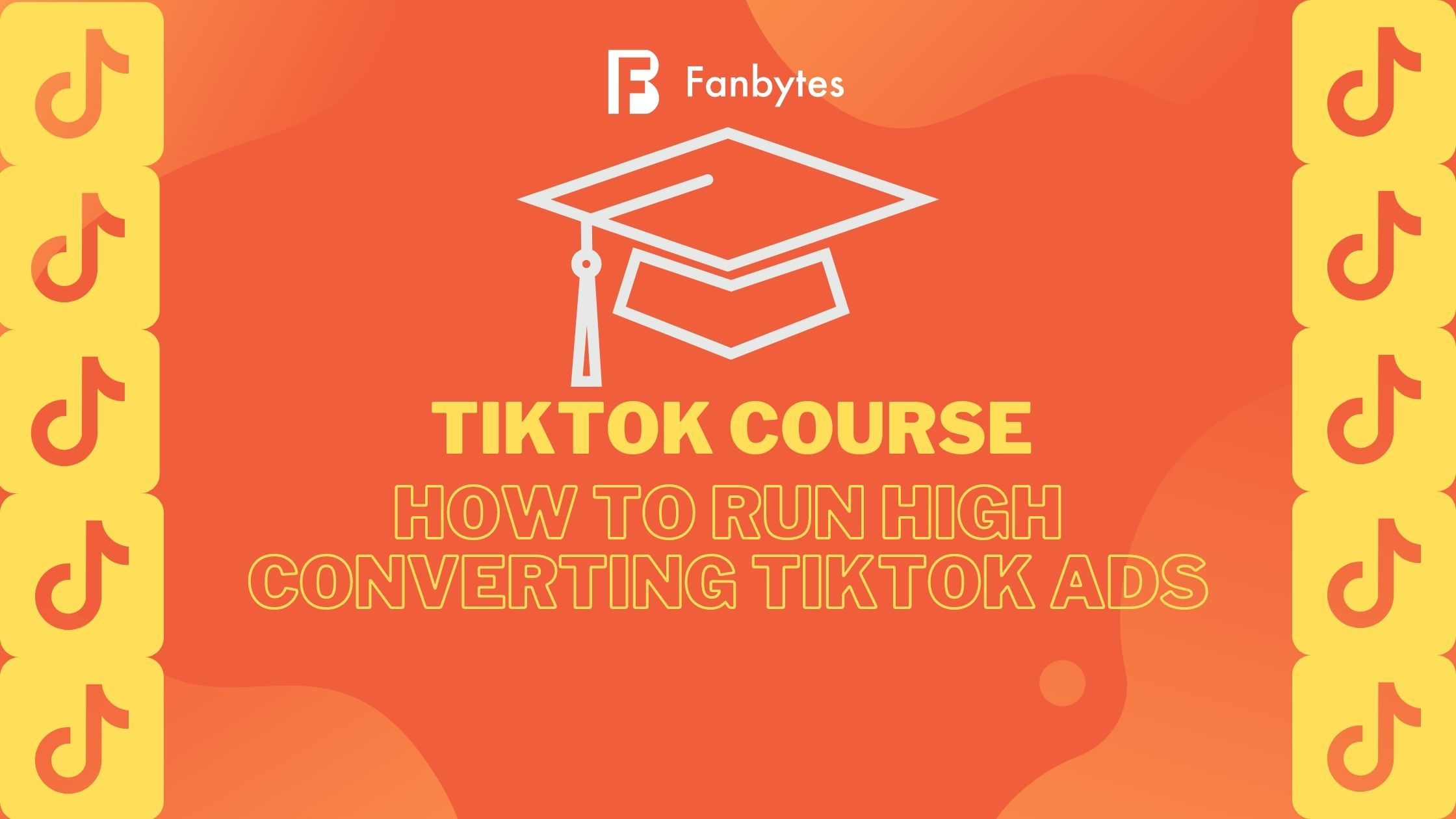 Lesson 6: How To Run High Converting TikTok Ads