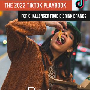 The 2022 TikTok Playbook For Food & Drink Brands